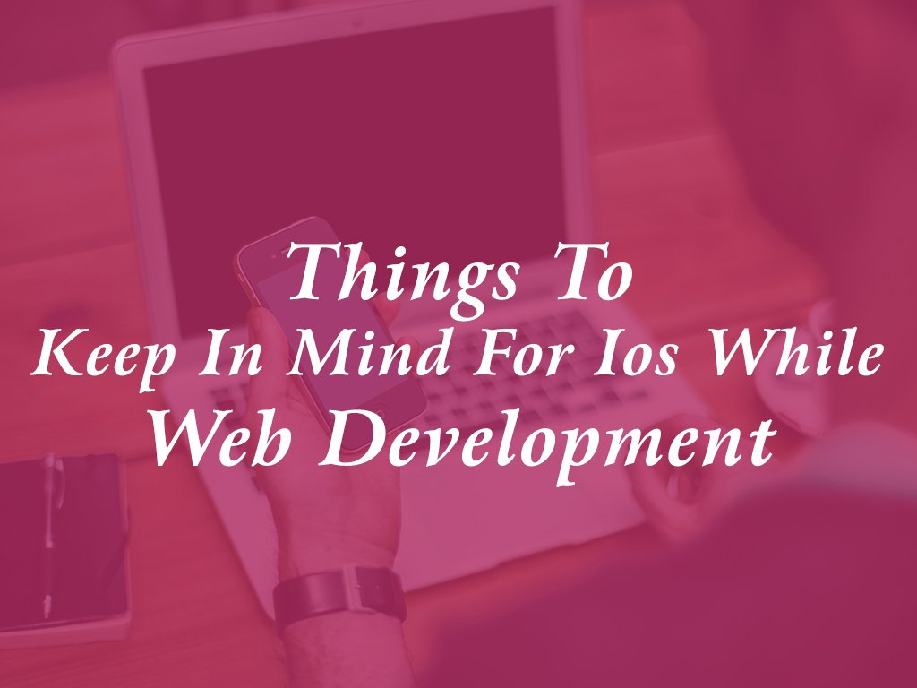 Things to Keep in Mind for iOS While Web Development