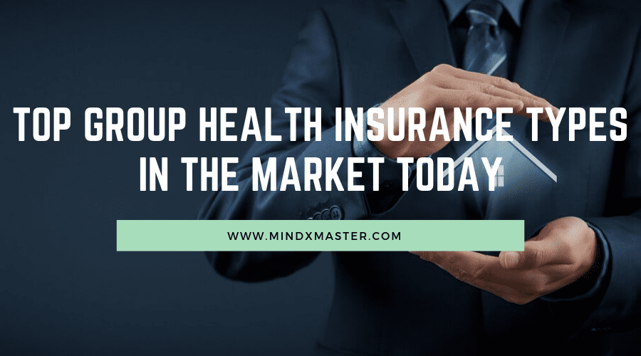 GROUP HEALTH INSURANCE TYPES IN THE MARKET