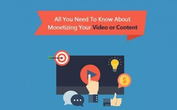 All You Need To Know About Monetizing Your Video or Content