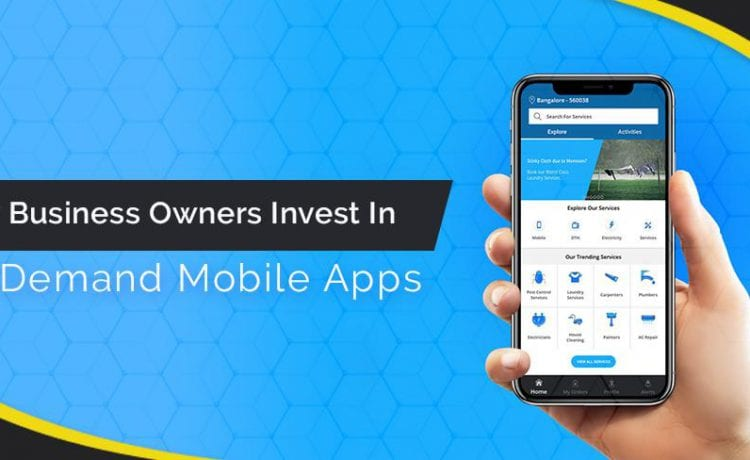 Why business owners invest in on-demand mobile apps