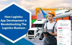 Logistics App Development Is Revolutionizing The Logistics Business