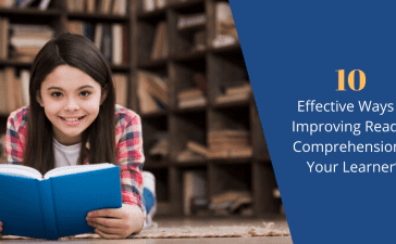 Effective Ways Of Improving Reading Comprehension In Your Learner's