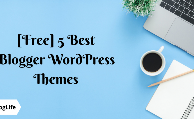 [Free] 5 Best Blogger WordPress Themes By WPBlogLife