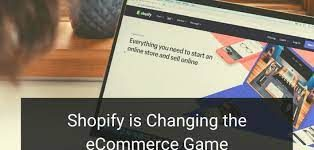 Shopify has Changed the E-commerce Game